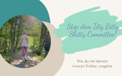 Fünf Tipps gegen das Itty Bitty Shitty Committee!