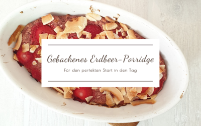 Gebackenes Erdbeer-Porridge: Für den perfekten Start in den Tag